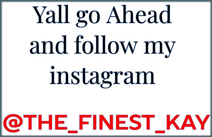 follow my instagram @The_finest_kay