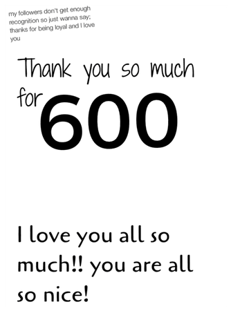 Thank You so much for 600 followers!