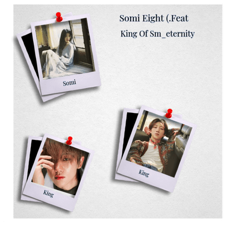 Somi Eight (.Feat king of Sm_eternity