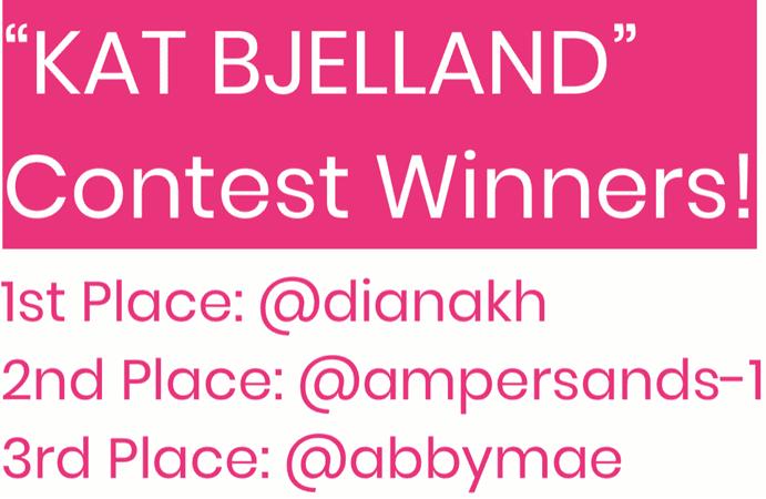 KAT BJELLAND CONTEST WINNERS! congrats 🥳