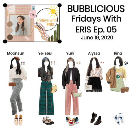 BUBBLICIOUS (신기한) Fridays With Eris: Episode 05