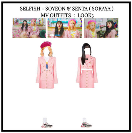 SELFISH - SOYEON(8THARC)&SENYA(SORAYA)