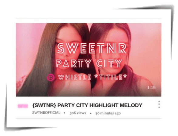 ~SWTNR~ 'PARTY CITY' HIGHLIGHT MELODY