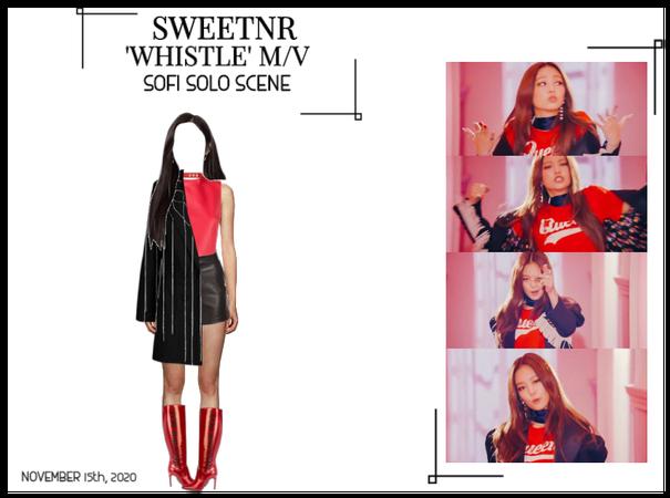 ~SWTNR~ WHISTLE M/V | SOFI'S SOLO SCENE