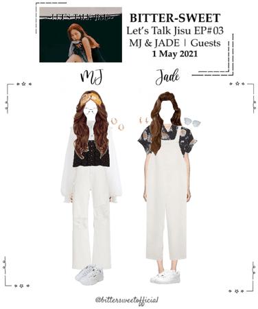 BITTER-SWEET 비터스윗 (MJ & JADE) Let's Talk Jisu