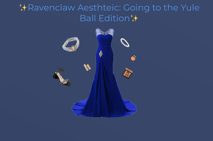 Ravenclaw Aesthetic: Going to the Yule Ball