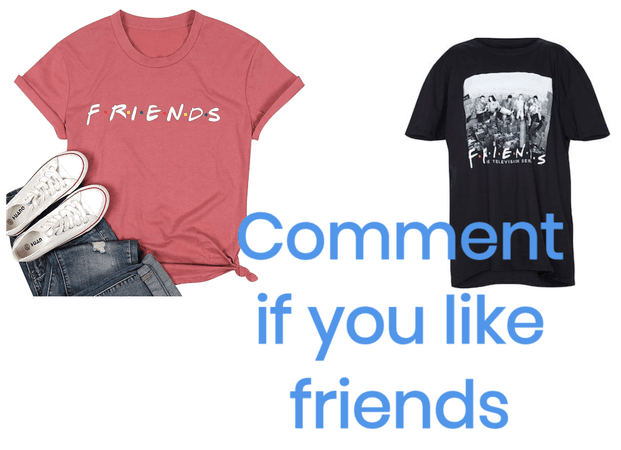 comment if you like friends