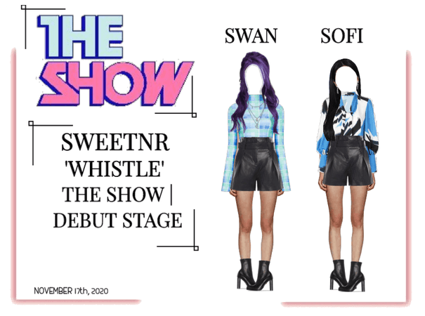 ~SWTNR~ 'WHISTLE' | THE SHOW | DEBUT STAGE