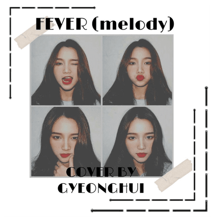 Fever (Melody) Cover by Gyeonghui