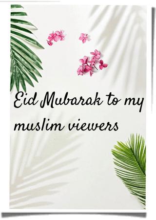 Eid Mubarak to all my Muslim viewers