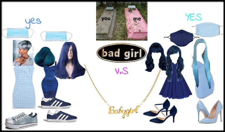 bad girl V.S baby girl you V.S me