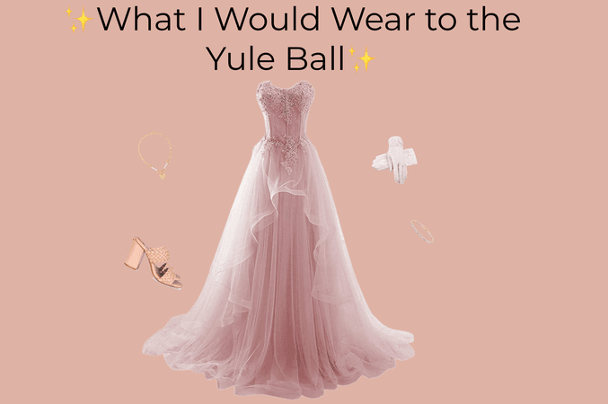 What I Would Wear to The Yule Ball