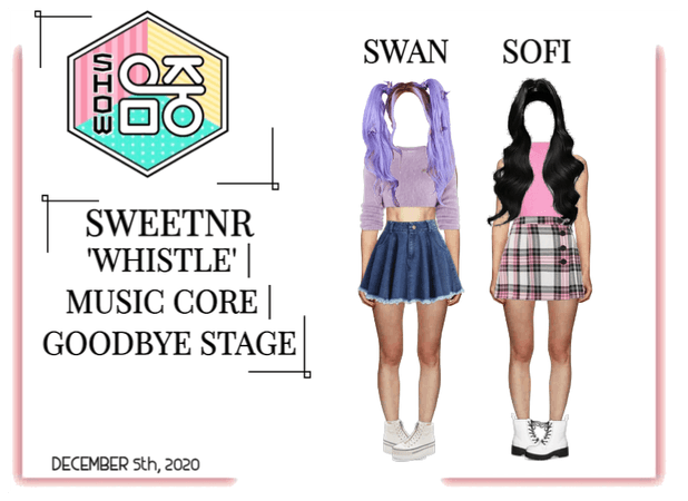 ~SWTNR~ 'WHISTLE' | MUSIC CORE | GOODBYE STAGE