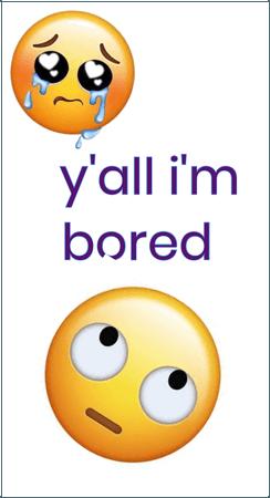 Bored 😒