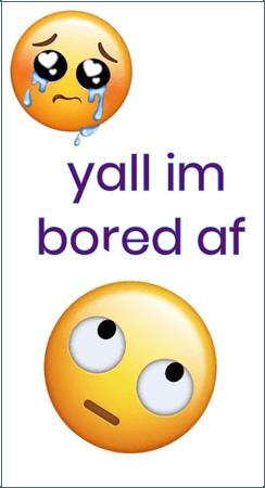 Bored 😒😒😒😒😒😒😒😒