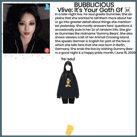 BUBBLICIOUS (신기한) Vlive: It's Your Goth Gf ☠️