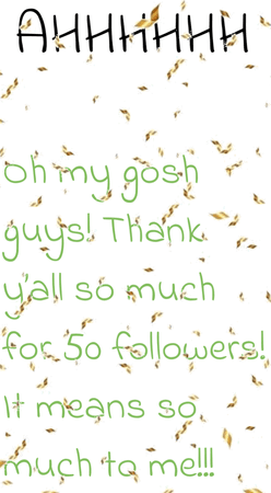 FIFTY FOLLOWERS GUYS! FIFTY!