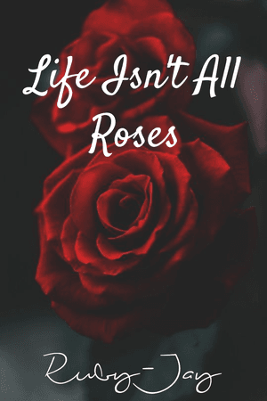 Life Isn't All Roses : Ruby-Jay