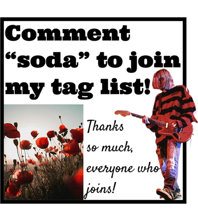 "COMMENT ""SODA"" TO JOIN MY TAG LIST!"
