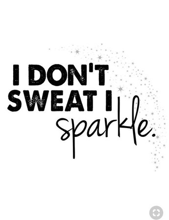 I don't sweat, I sparkle. | Fitness motivation quotes, Fitness quotes, Gym quote