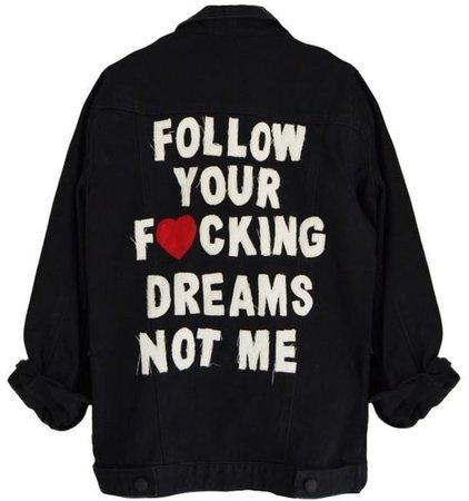 Follow Your Fucking Dreams, Not Me