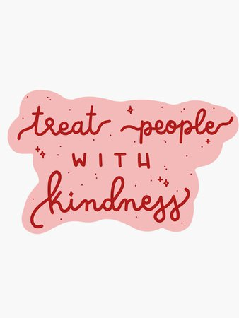"""treat people with kindness"" Sticker by gracefulrainbow 