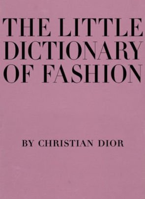 Little Dictionary of Fashion: A Guide to Dress Sense for Every Woman by Christian Dior, Hardcover | Barnes & Noble®
