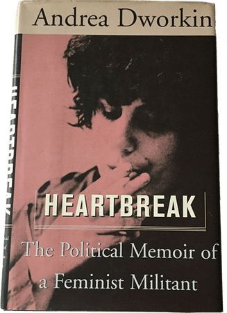Heartbreak: The Political Memoir of a Feminist Militant by Andrea Dworkin