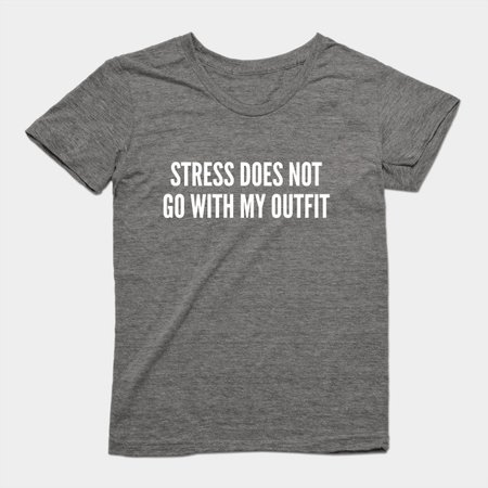 Stress Does Not Go With My Outfit - Funny Statement Humor Slogan Cute Saying - Cute - T-Shirt | TeePublic