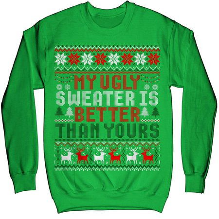 My Ugly Sweater Is Better Than Yours Gift Ugly Christmas Sweater Sweat – Mik Apparel
