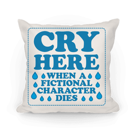 Cry Here When A Fictional Character Dies Throw Pillow   LookHUMAN