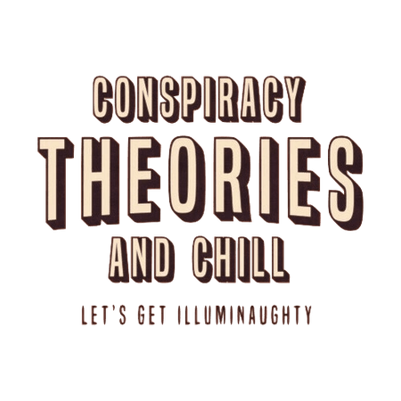 Conspiracy Theories & Chill