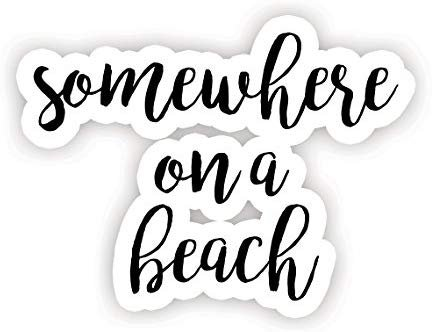 """Amazon.com: Somewhere On A Beach - Inspirational Quote Stickers - 2.5"""" Vinyl Decal - Laptop, Decor, Window Vinyl Decal Sticker: Computers & Accessories"""
