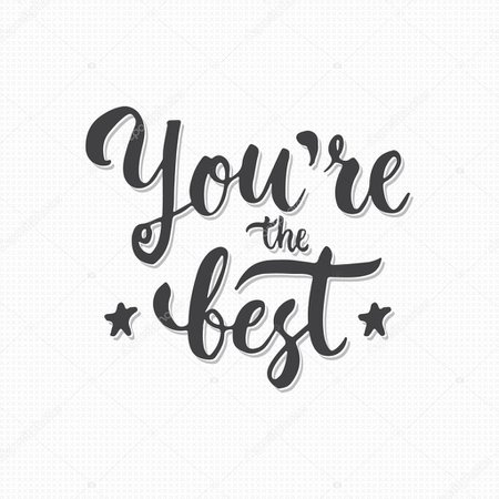 You are the Best - hand drawn lettering phrase, isolated on the gray crosses background. Fun brush ink text inscription for photo overlays, typography greeting card or print, flyer, poster design. — Stock Vector © TumanaNet #116636786