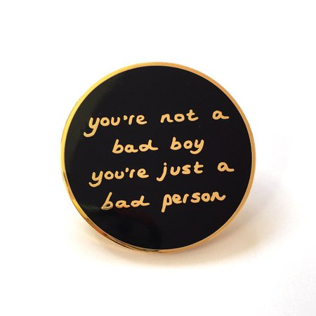 You're Not A Bad Boy, You're Just A Bad Person - (Enamel Pin) – SOPHIE KING