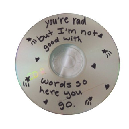 "mixed cd: ""you're rad but i'm not good with words so here you go"""