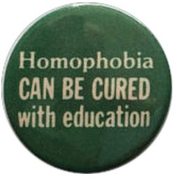 Homophobia CAN BE CURED with education pin