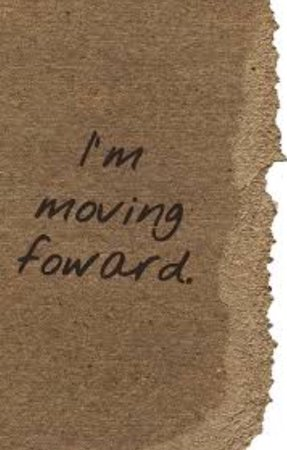 """I'm moving forward."""
