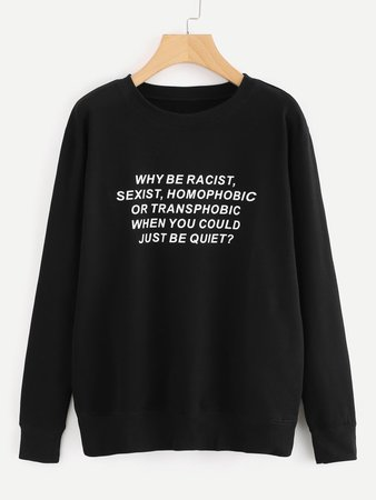 Why be racist, sexist, homophobic or transphobic when you could just be quiet? (SHEIN Slogan Print Sweatshirt)