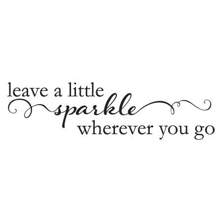 Leave a little sparkle wherever you go | Crafts- Quotes/signs | Sparkle quotes, Quotes, Wall quotes