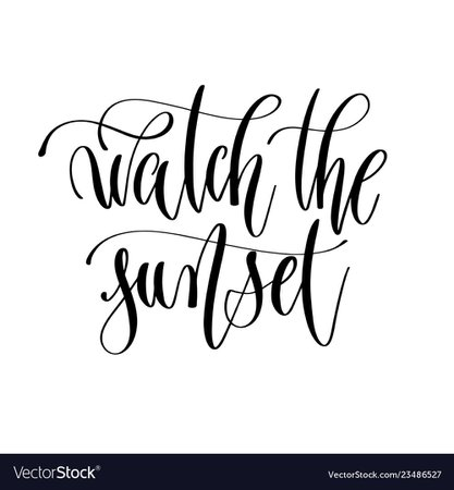Watch the sunset - hand lettering inscription text