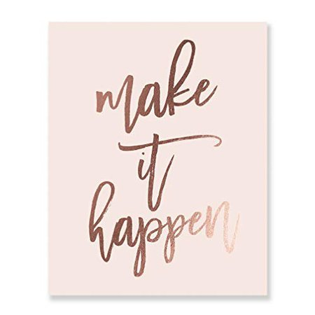 Amazon.com: Make It Happen Rose Gold Foil Print Small Pink Poster Home Wall Art Inspirational Motivational Quote Rose Gold Decor 5 inches x 7 inches A17: Handmade