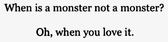 when is a monster not a monster? oh, when you love it. oh it quote quotes pinterest tumblr handwriting writing font filler love villain bad guy antagonist devil bad guy