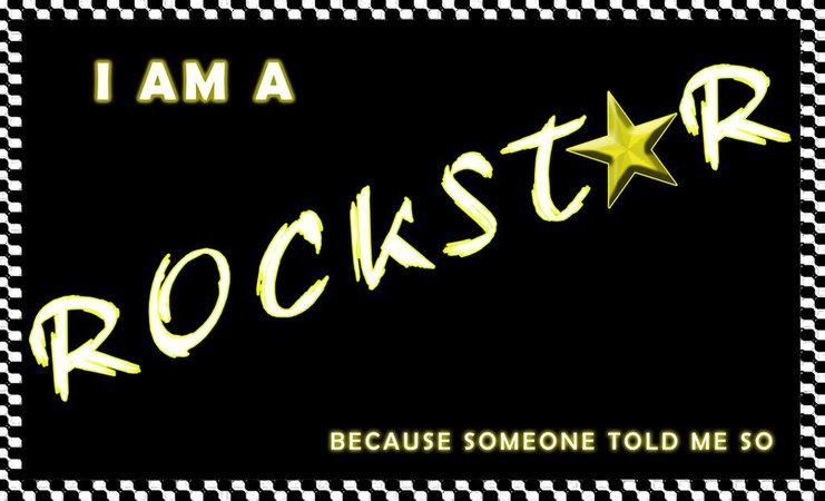 I am a Rockstar- Because Someone Told Me So by BluEyezDigital on DeviantArt