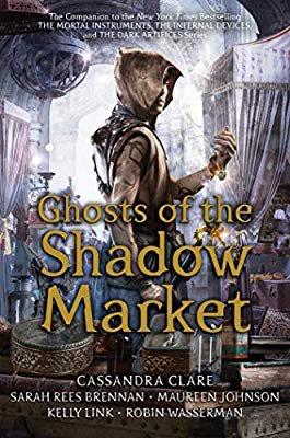 Amazon.com: Ghosts of the Shadow Market (9781534433625): Cassandra Clare, Sarah Rees Brennan, Maureen Johnson, Kelly Link, Robin Wasserman: Gateway