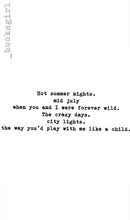 Hot summer nights, mid july. When you and I were forever wild. The crazy days, city lights, the way you'd play with me like a child.   love, quotes und text