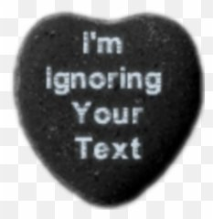 ignoring your text heart candy
