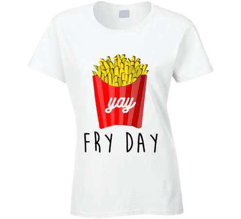 Fry Day Yay Fun French Fries On Friday Graphic Foodie T Shirt