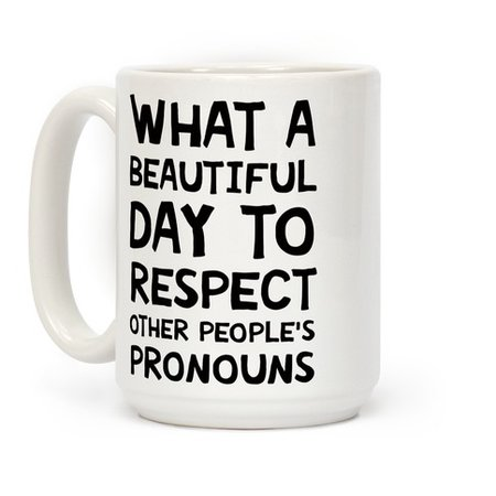 What A Beautiful Day To Respect Other People's Pronouns Coffee Mug | LookHUMAN