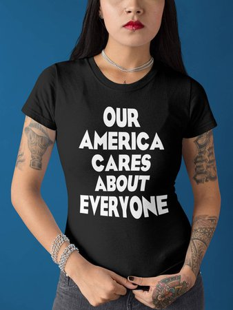 Our America Cares About Everyone Tshirt Protest Shirts | Etsy